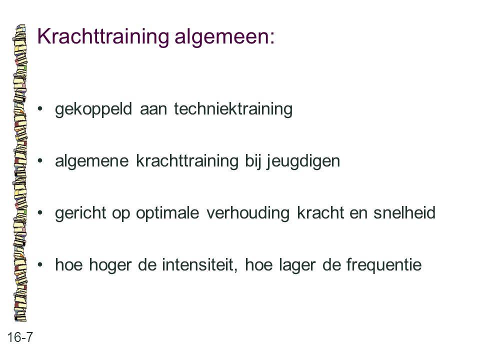 Krachttraining algemeen: 16-7 gekoppeld aan techniektraining algemene krachttraining bij jeugdigen gericht op optimale verhouding kracht en snelheid h