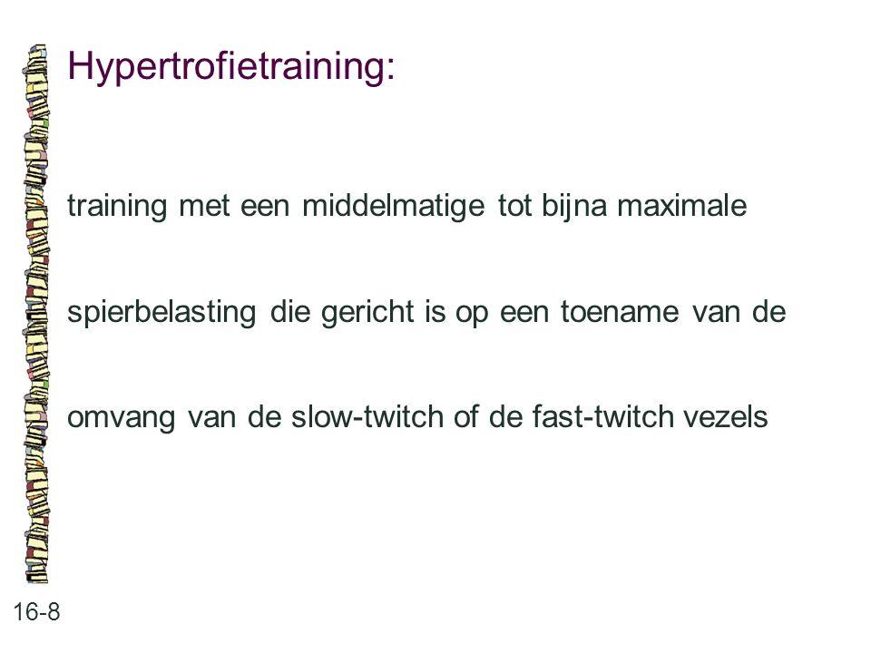 Hypertrofietraining: 16-8 training met een middelmatige tot bijna maximale spierbelasting die gericht is op een toename van de omvang van de slow-twit