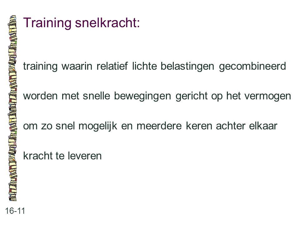 Training snelkracht: 16-11 training waarin relatief lichte belastingen gecombineerd worden met snelle bewegingen gericht op het vermogen om zo snel mo