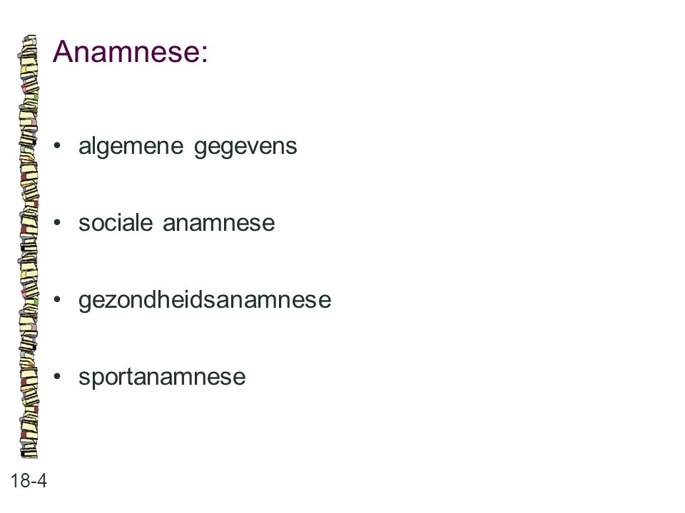 Anamnese: 18-4 algemene gegevens sociale anamnese gezondheidsanamnese sportanamnese