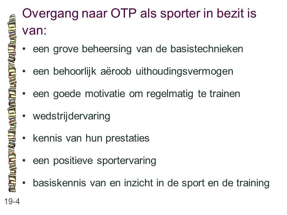 Overgang naar OTP als sporter in bezit is van: 19-4 een grove beheersing van de basistechnieken een behoorlijk aëroob uithoudingsvermogen een goede mo