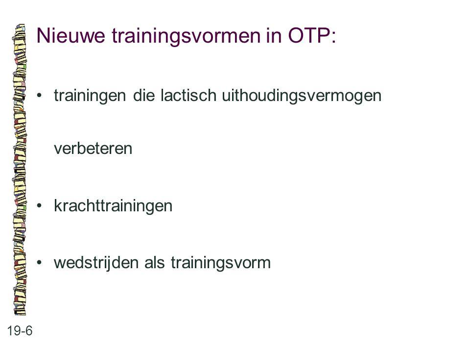 Nieuwe trainingsvormen in OTP: 19-6 trainingen die lactisch uithoudingsvermogen verbeteren krachttrainingen wedstrijden als trainingsvorm