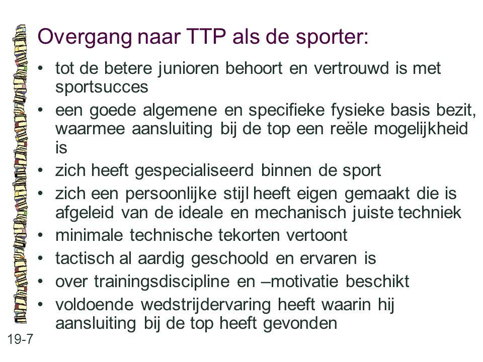 Overgang naar TTP als de sporter: 19-7 tot de betere junioren behoort en vertrouwd is met sportsucces een goede algemene en specifieke fysieke basis b