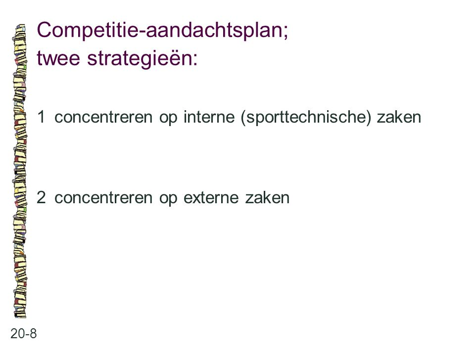 Competitie-aandachtsplan; twee strategieën: 20-8 1concentreren op interne (sporttechnische) zaken 2concentreren op externe zaken