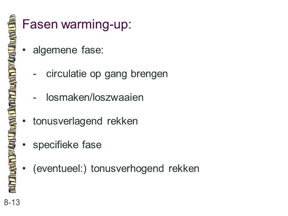Fasen warming-up: 8-13 algemene fase: -circulatie op gang brengen -losmaken/loszwaaien tonusverlagend rekken specifieke fase (eventueel:) tonusverhoge