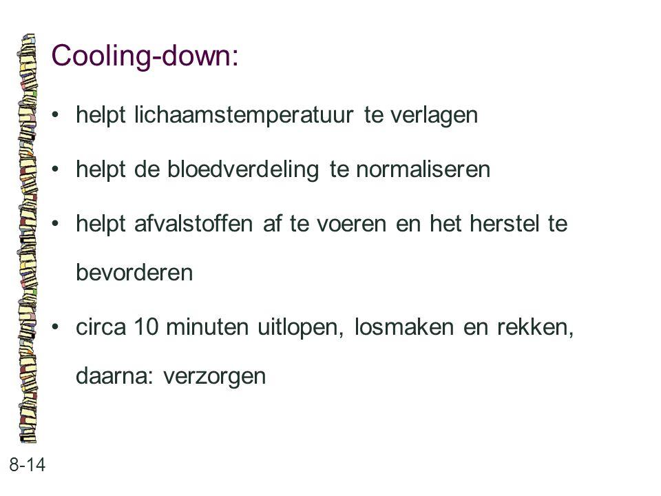 Cooling-down: 8-14 helpt lichaamstemperatuur te verlagen helpt de bloedverdeling te normaliseren helpt afvalstoffen af te voeren en het herstel te bev