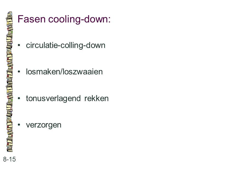 Fasen cooling-down: 8-15 circulatie-colling-down losmaken/loszwaaien tonusverlagend rekken verzorgen