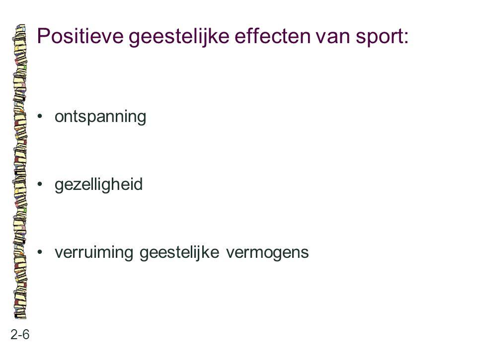 Positieve geestelijke effecten van sport: 2-6 ontspanning gezelligheid verruiming geestelijke vermogens