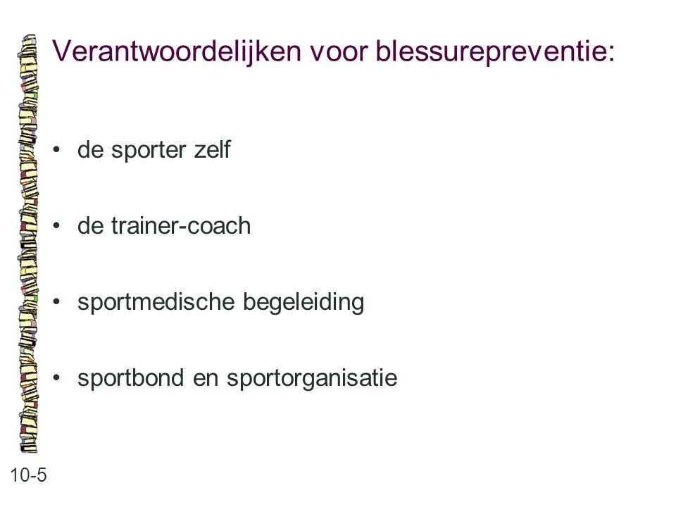 Verantwoordelijken voor blessurepreventie: 10-5 de sporter zelf de trainer-coach sportmedische begeleiding sportbond en sportorganisatie