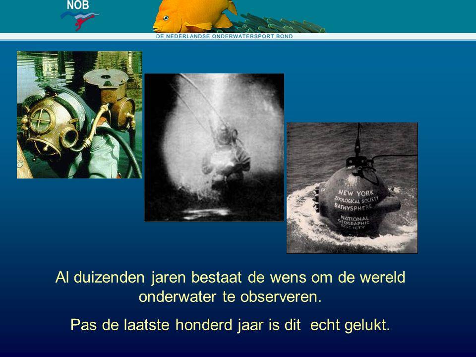 Al duizenden jaren bestaat de wens om de wereld onderwater te observeren. Pas de laatste honderd jaar is dit echt gelukt.