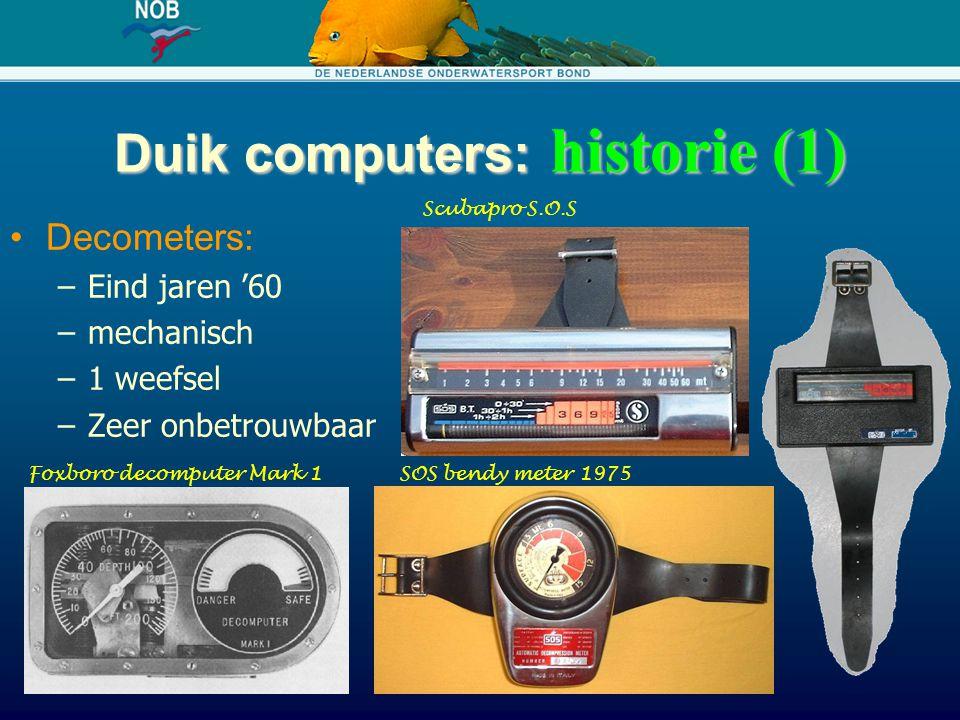 Duik computers: historie (1) Decometers: –Eind jaren '60 –mechanisch –1 weefsel –Zeer onbetrouwbaar Foxboro decomputer Mark 1SOS bendy meter 1975 Scub