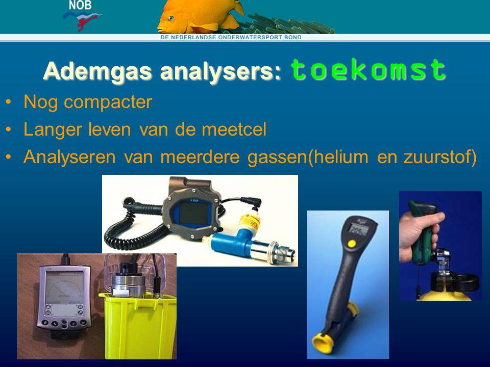 Ademgas analysers: toekomst Nog compacter Langer leven van de meetcel Analyseren van meerdere gassen(helium en zuurstof)