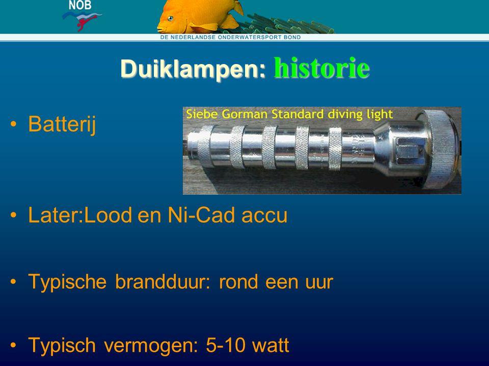 Duiklampen: historie Batterij Later:Lood en Ni-Cad accu Typische brandduur: rond een uur Typisch vermogen: 5-10 watt