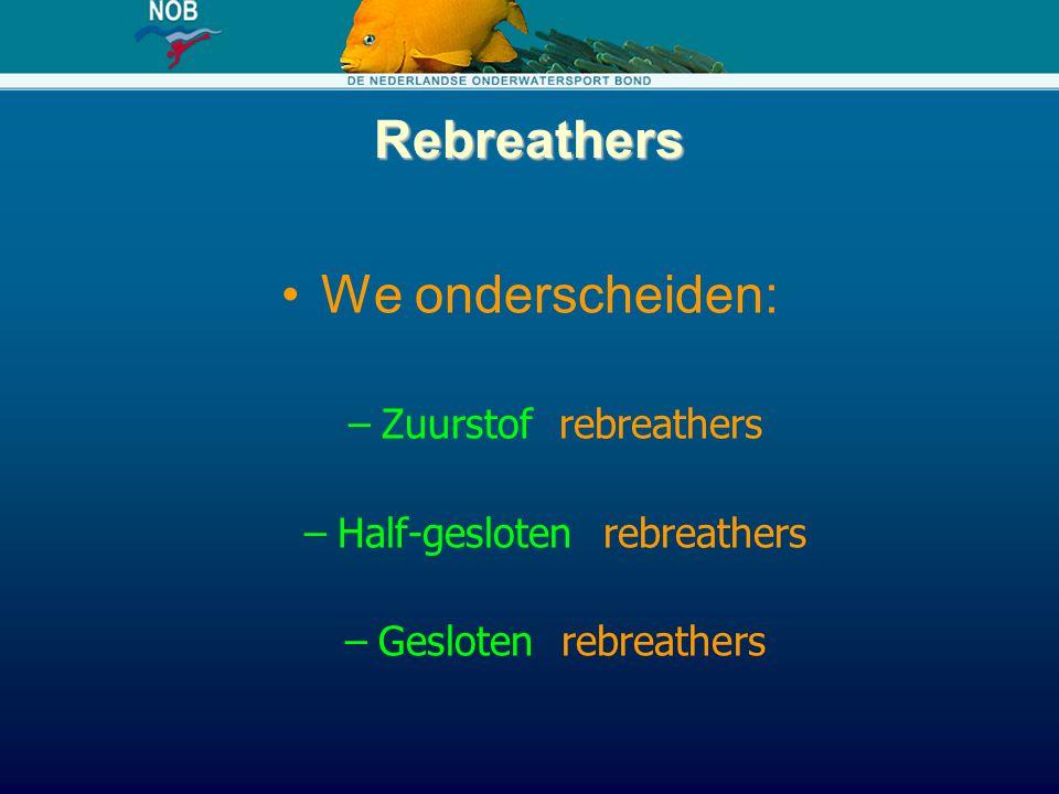 Rebreathers We onderscheiden: –Zuurstof rebreathers –Half-gesloten rebreathers –Gesloten rebreathers