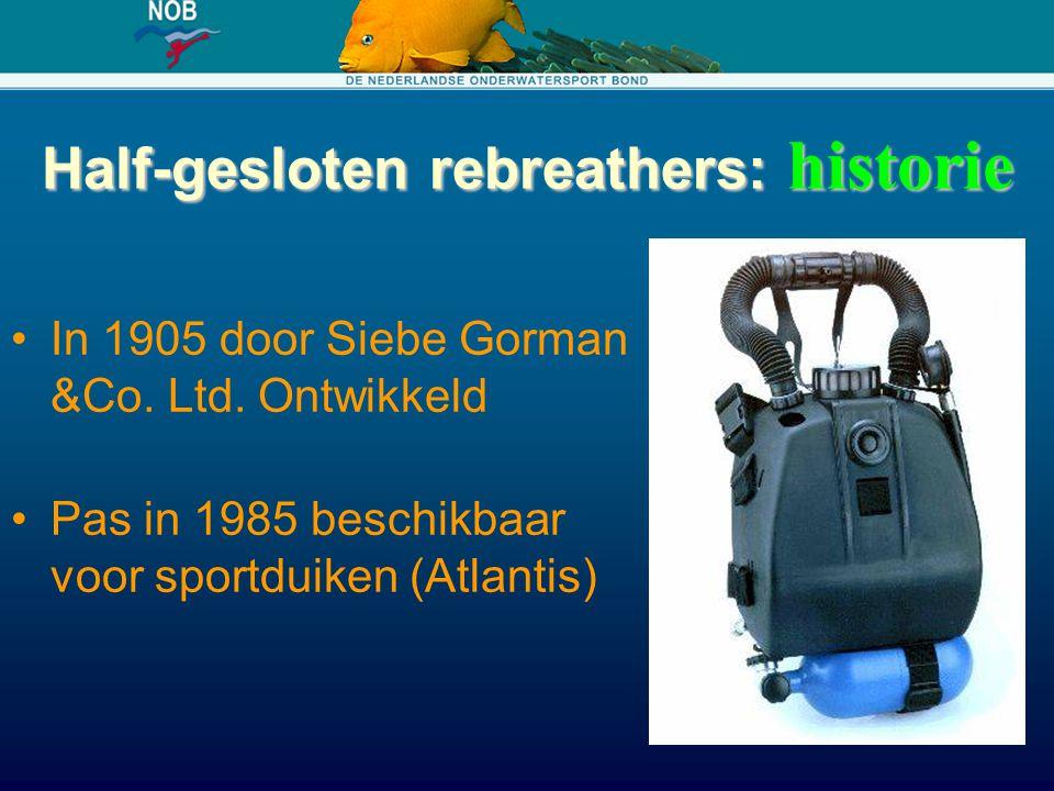 Half-gesloten rebreathers: historie In 1905 door Siebe Gorman &Co. Ltd. Ontwikkeld Pas in 1985 beschikbaar voor sportduiken (Atlantis)