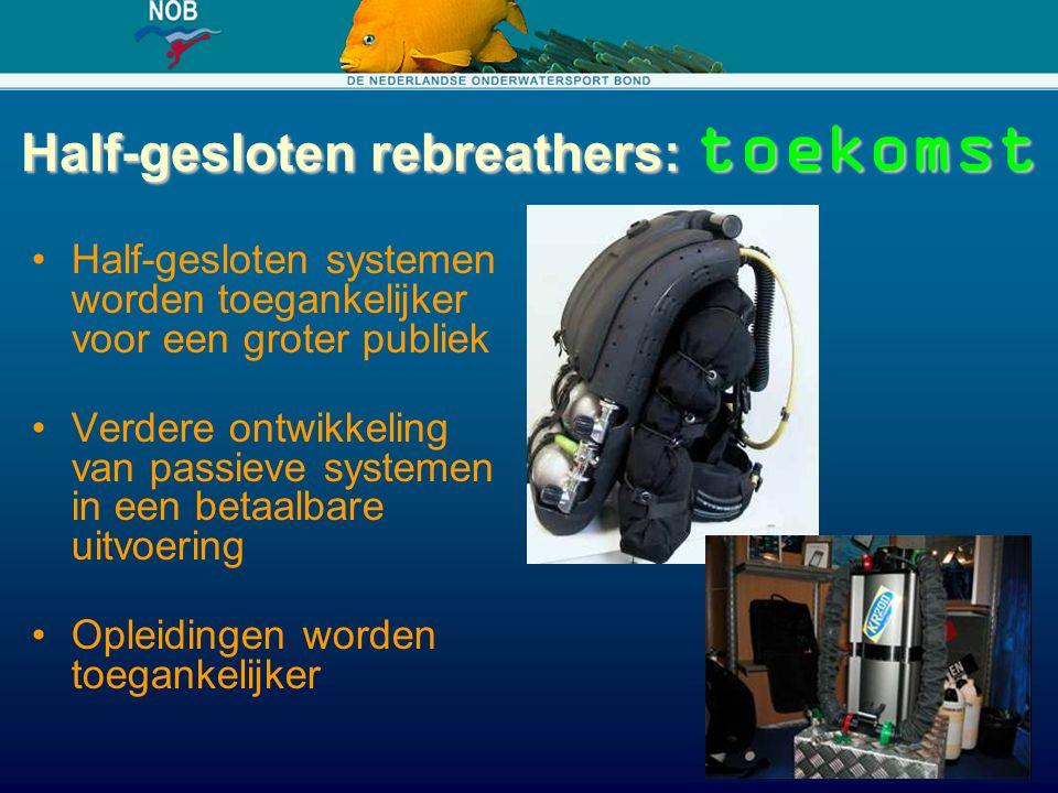 Half-gesloten rebreathers: toekomst Half-gesloten systemen worden toegankelijker voor een groter publiek Verdere ontwikkeling van passieve systemen in