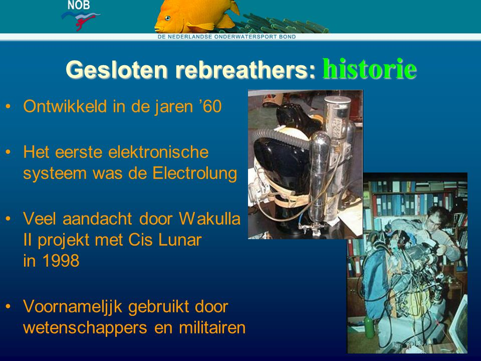 Gesloten rebreathers: historie Ontwikkeld in de jaren '60 Het eerste elektronische systeem was de Electrolung Veel aandacht door Wakulla II projekt me
