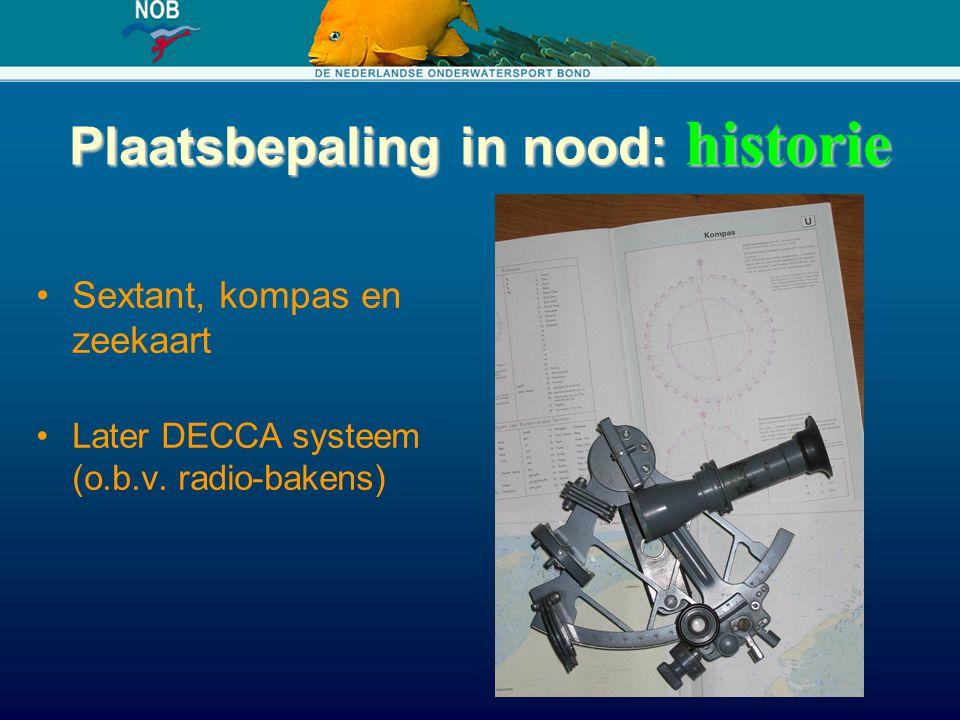 Plaatsbepaling in nood: historie Sextant, kompas en zeekaart Later DECCA systeem (o.b.v. radio-bakens)