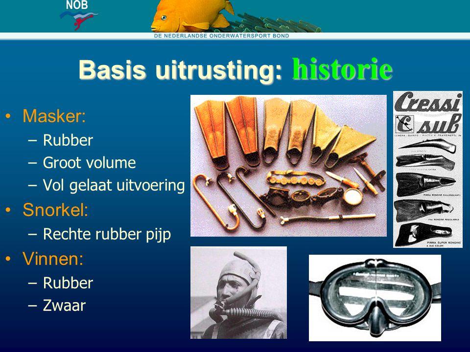Basis uitrusting: historie Masker: –Rubber –Groot volume –Vol gelaat uitvoering Snorkel: –Rechte rubber pijp Vinnen: –Rubber –Zwaar
