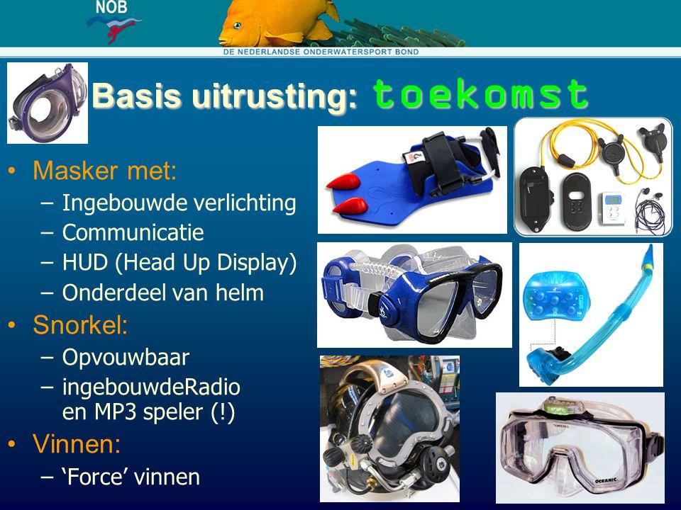 Basis uitrusting: toekomst Masker met: –Ingebouwde verlichting –Communicatie –HUD (Head Up Display) –Onderdeel van helm Snorkel: –Opvouwbaar –ingebouw