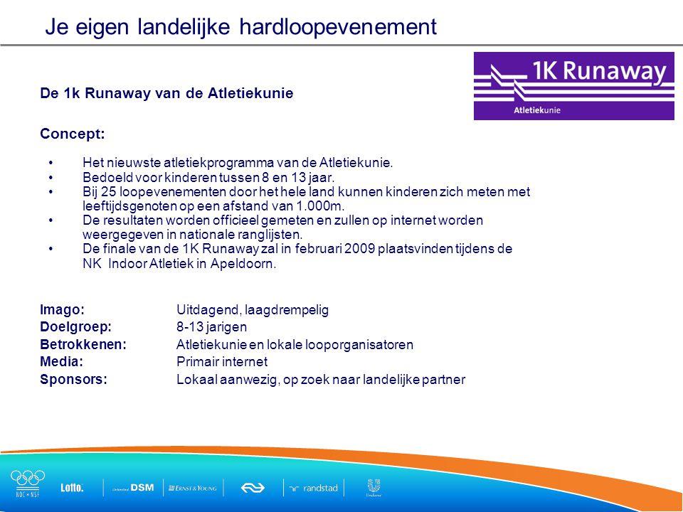 Je eigen landelijke hardloopevenement De 1k Runaway van de Atletiekunie Concept: Het nieuwste atletiekprogramma van de Atletiekunie.