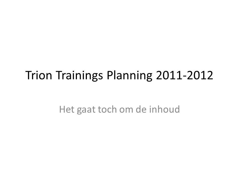 Trion Trainings Planning 2011-2012 Het gaat toch om de inhoud