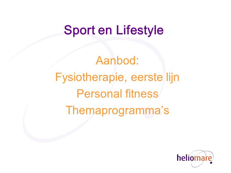 Sport en Lifestyle Aanbod: Fysiotherapie, eerste lijn Personal fitness Themaprogramma's