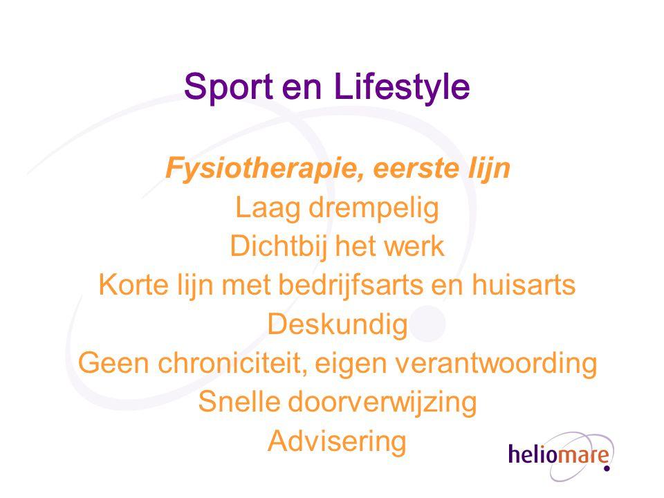 Sport en Lifestyle Fysiotherapie, eerste lijn Laag drempelig Dichtbij het werk Korte lijn met bedrijfsarts en huisarts Deskundig Geen chroniciteit, eigen verantwoording Snelle doorverwijzing Advisering