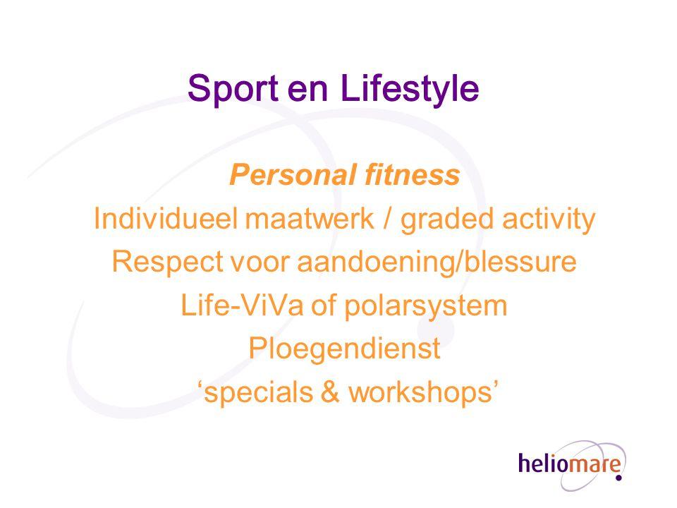 Sport en Lifestyle Personal fitness Individueel maatwerk / graded activity Respect voor aandoening/blessure Life-ViVa of polarsystem Ploegendienst 'specials & workshops'