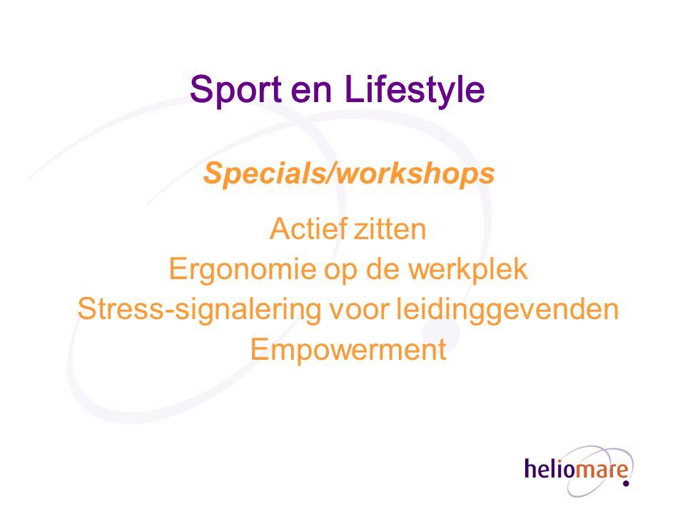 Sport en Lifestyle Specials/workshops Actief zitten Ergonomie op de werkplek Stress-signalering voor leidinggevenden Empowerment
