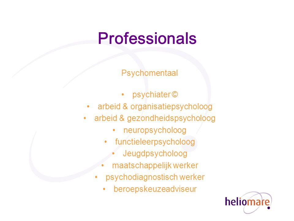 Professionals Psychomentaal psychiater © arbeid & organisatiepsycholoog arbeid & gezondheidspsycholoog neuropsycholoog functieleerpsycholoog Jeugdpsycholoog maatschappelijk werker psychodiagnostisch werker beroepskeuzeadviseur