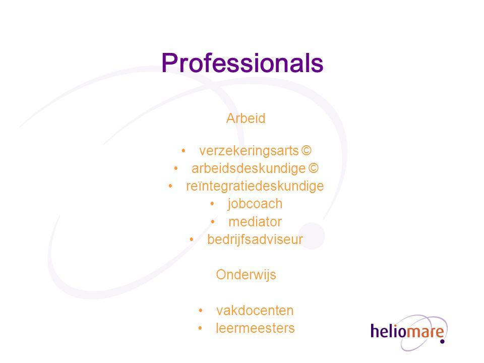 Professionals Arbeid verzekeringsarts © arbeidsdeskundige © reïntegratiedeskundige jobcoach mediator bedrijfsadviseur Onderwijs vakdocenten leermeesters