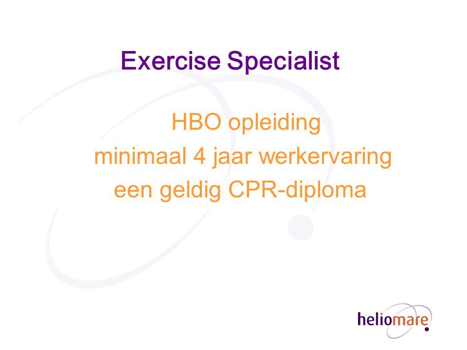 Exercise Specialist HBO opleiding minimaal 4 jaar werkervaring een geldig CPR-diploma