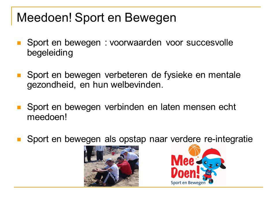 Meedoen! Sport en Bewegen Sport en bewegen : voorwaarden voor succesvolle begeleiding Sport en bewegen verbeteren de fysieke en mentale gezondheid, en