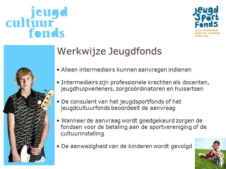 Werkwijze Jeugdfonds Alleen intermediairs kunnen aanvragen indienen Intermediairs zijn professionele krachten als docenten, jeugdhulpverleners, zorgco