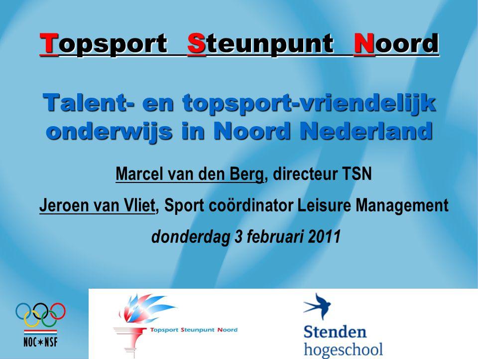 Topsport Steunpunt Noord Talent- en topsport-vriendelijk onderwijs in Noord Nederland Marcel van den Berg, directeur TSN Jeroen van Vliet, Sport coörd