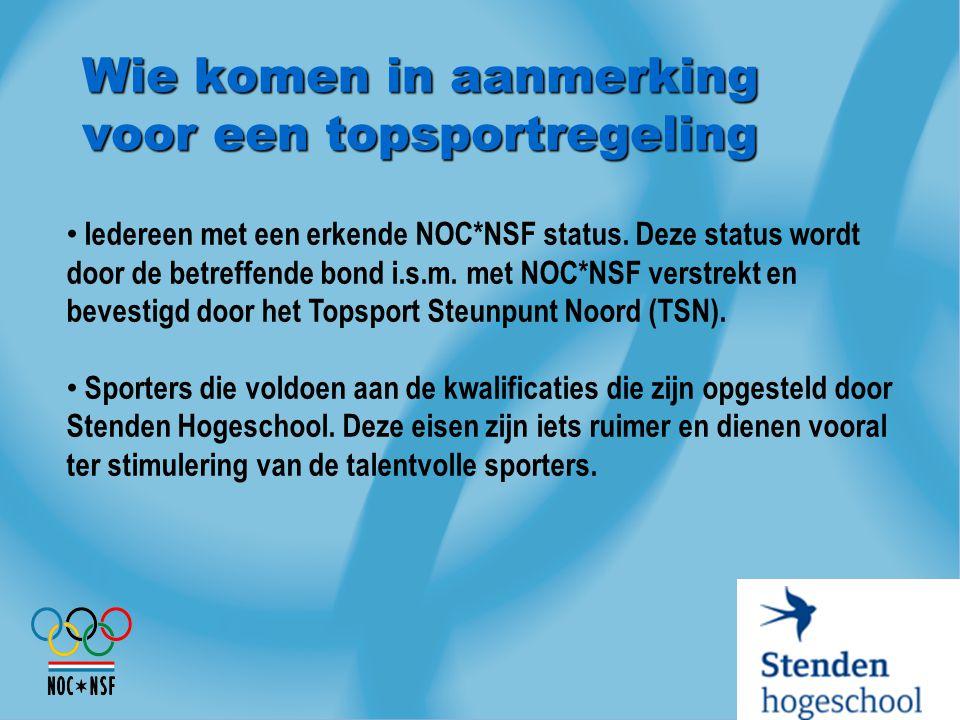 Wie komen in aanmerking voor een topsportregeling Iedereen met een erkende NOC*NSF status. Deze status wordt door de betreffende bond i.s.m. met NOC*N