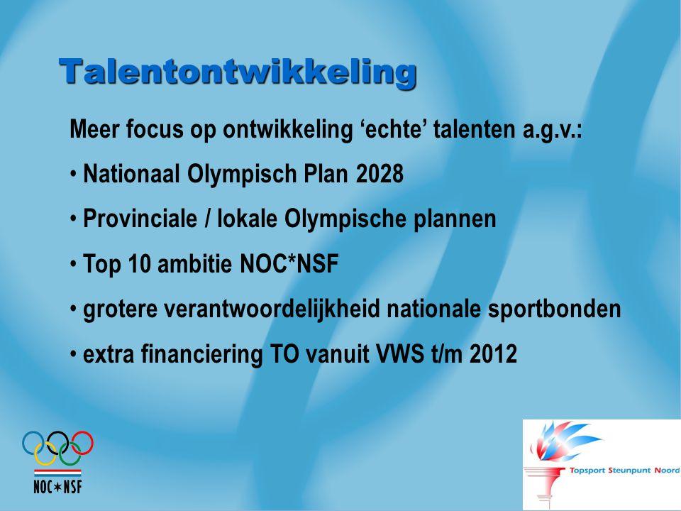 Talentontwikkeling Meer focus op ontwikkeling 'echte' talenten a.g.v.: Nationaal Olympisch Plan 2028 Provinciale / lokale Olympische plannen Top 10 am
