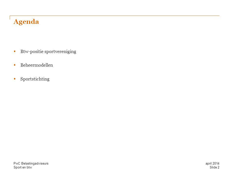Sport en btw Besparingen / sportstichting / meerdere gebruikers  Besparing door gemeenschappelijke inkoop sport-/spelmateriaal  Besparing door gemeenschappelijke inkoop elektriciteit en gas  Besparingen op verzekeringen en dergelijke  Besparing op inzet vrijwilligers en bestuur verenigingen  Besparingen op inzet bij verenigingen en gemeente door gemeenschappelijk overleg  Besparing op aanschaf onderhoudsmaterieel  Besparing op onderhoudskosten door inzet vrijwilligers Slide 33 april 2014 PwC Belastingadviseurs