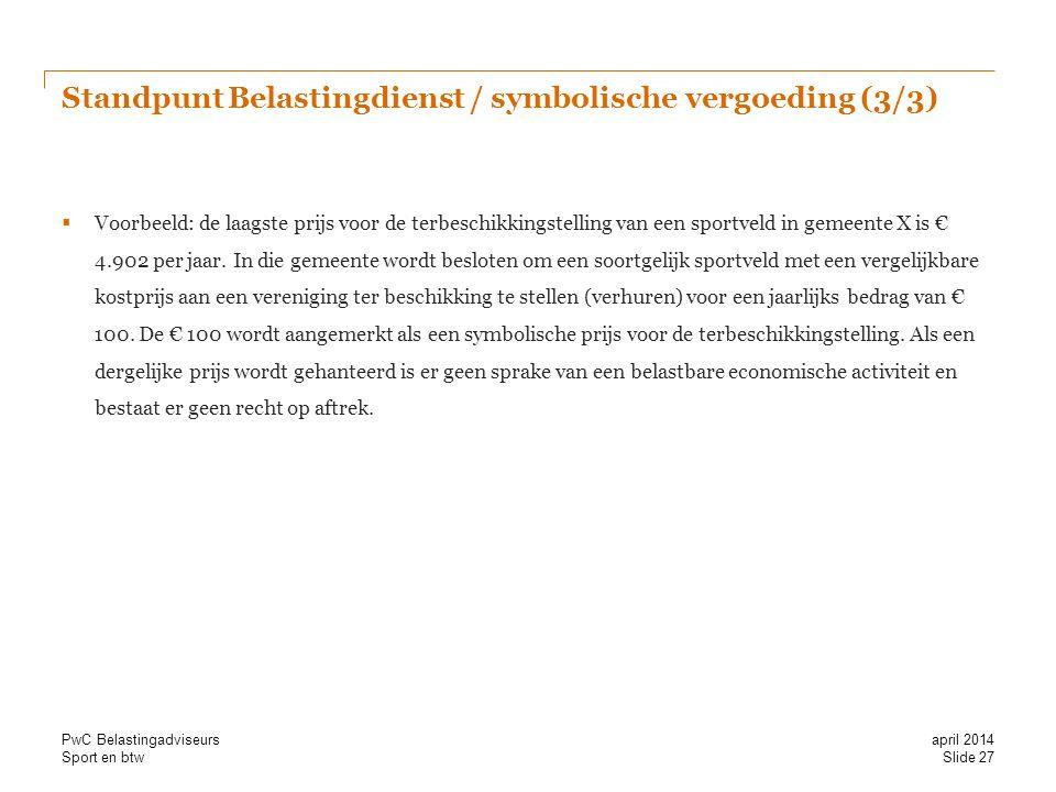 Sport en btw Standpunt Belastingdienst / symbolische vergoeding (3/3)  Voorbeeld: de laagste prijs voor de terbeschikkingstelling van een sportveld in gemeente X is € 4.902 per jaar.