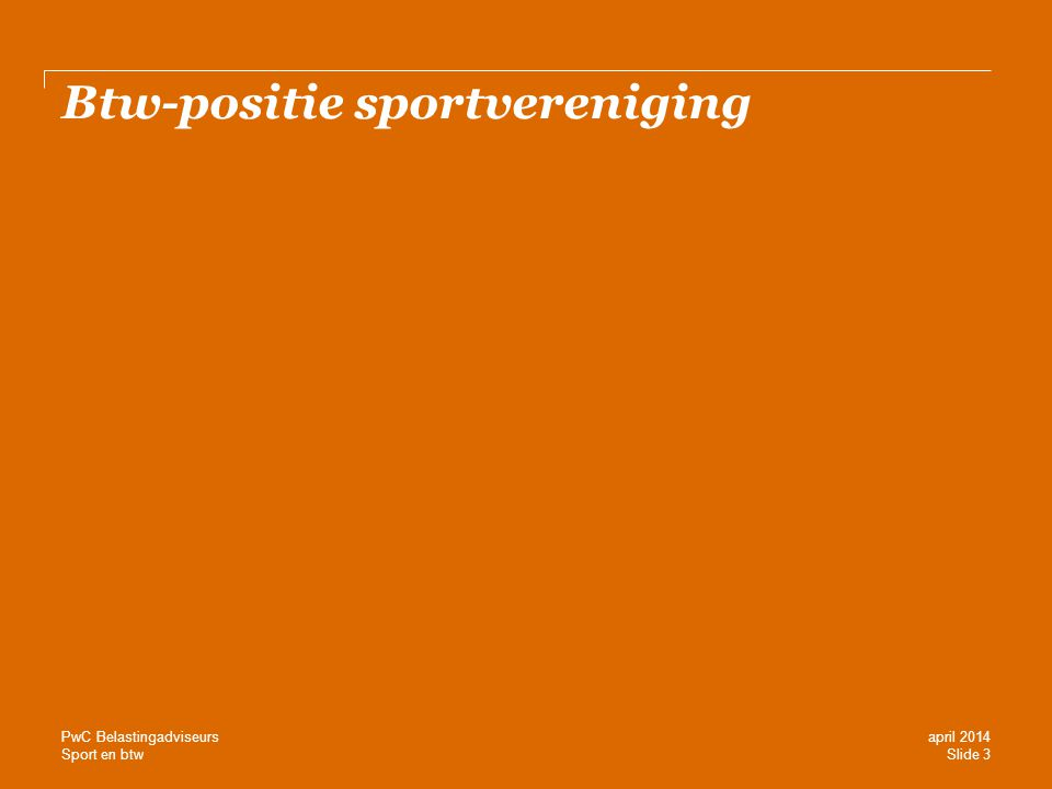 Sport en btw Stichting geeft gelegenheid tot sportbeoefening  Aftrek inkoop-btw ter zake van aanleg, onderhoud en renovatie sportpark  Aftrek inkoop-btw ter zake van aanschaf sport- en spelmateriaal, gas en elektriciteit  6% btw-druk bij sportvereniging op gebruikersvergoeding die de sportstichting in rekening brengt, maar wel aftrek (veelal) 21% btw bij sportstichting en gemeente  Fiscaal vriendelijk  Wordt niet meer door de Belastingdienst geaccepteerd in één op één relatie SportstichtingVereniging Gemeente 21% btw 6% btw (btw-belaste) verhuur sportpark gelegenheid geven tot sportbeoefening Slide 24 april 2014 PwC Belastingadviseurs WORDT NIET MEER GEACCEPTEERD DOOR DE BELASTINGDIENST