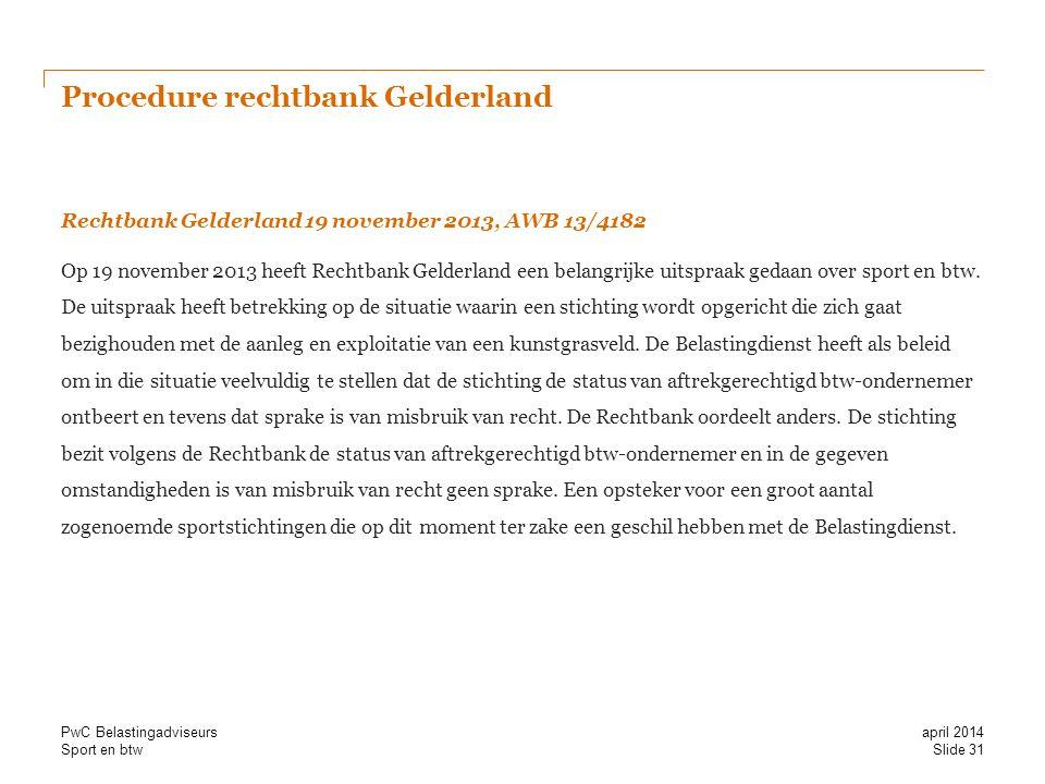 Sport en btw Procedure rechtbank Gelderland Rechtbank Gelderland 19 november 2013, AWB 13/4182 Op 19 november 2013 heeft Rechtbank Gelderland een belangrijke uitspraak gedaan over sport en btw.