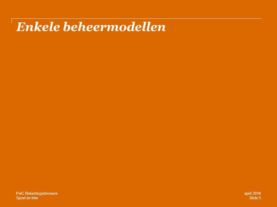 Sport en btw Cijfervoorbeeld — Exploitatie sportaccommodaties Huidige situatie Inkoop sport- en spelmateriaal € 10.000 + € 2.000 aan btw Inkoop elektriciteit/verlichting € 30.000 + € 6.000 aan btw Inkoop gas voor kleed- en wasaccommodatie € 20.000 + € 4.000 aan btw Totaal € 12.000 aan btw Sportstichting Gebruiksvergoeding: € 60.000 × 6% = € 3.600 aan btw Structurele besparing vereniging = € 8.400 Slide 16 april 2014 PwC Belastingadviseurs