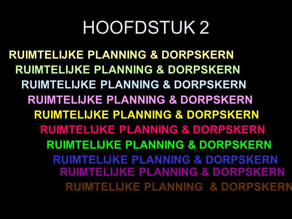 HOOFDSTUK 2 RUIMTELIJKE PLANNING & DORPSKERN RUIMTELIJKE PLANNING & DORPSKERN RUIMTELIJKE PLANNING & DORPSKERN RUIMTELIJKE PLANNING & DORPSKERN