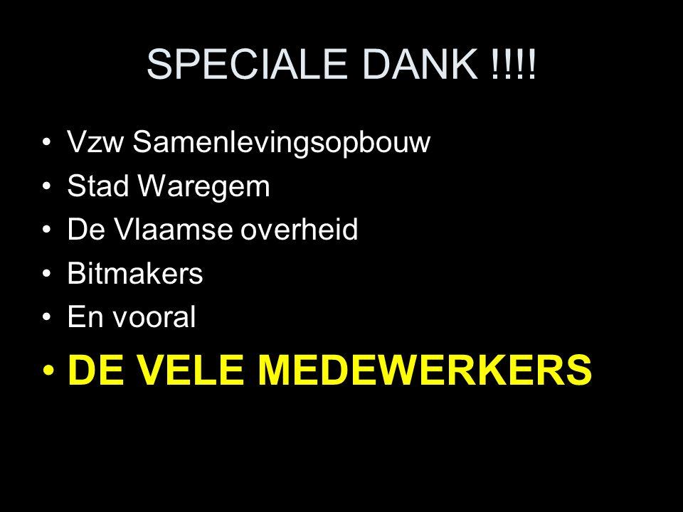 SPECIALE DANK !!!! Vzw Samenlevingsopbouw Stad Waregem De Vlaamse overheid Bitmakers En vooral DE VELE MEDEWERKERS