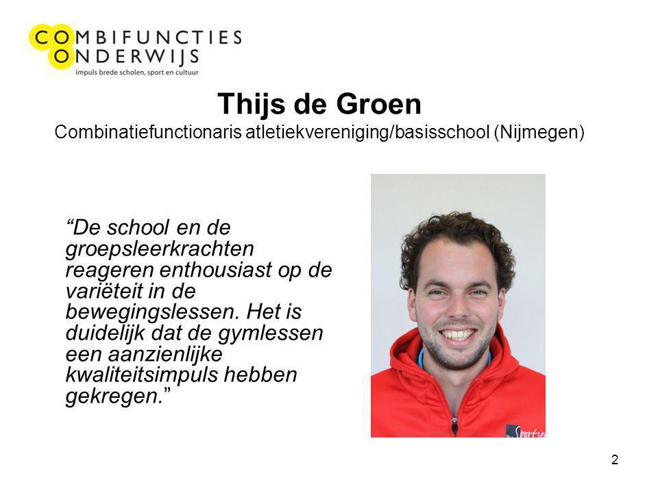 2 Thijs de Groen Combinatiefunctionaris atletiekvereniging/basisschool (Nijmegen) De school en de groepsleerkrachten reageren enthousiast op de variëteit in de bewegingslessen.