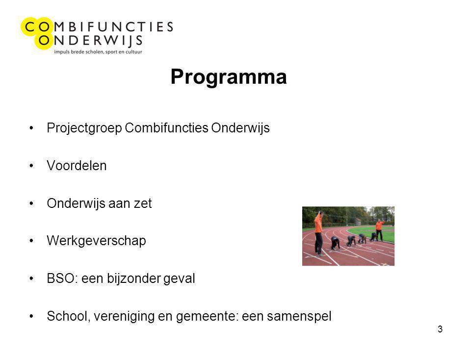 3 Programma Projectgroep Combifuncties Onderwijs Voordelen Onderwijs aan zet Werkgeverschap BSO: een bijzonder geval School, vereniging en gemeente: een samenspel
