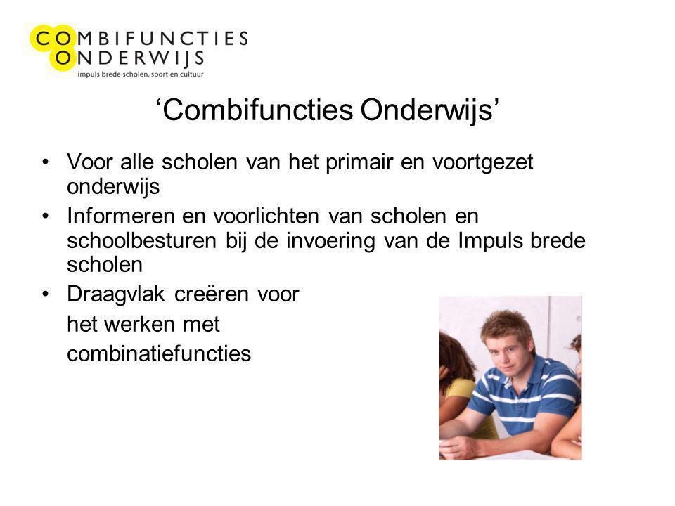 'Combifuncties Onderwijs' Voor alle scholen van het primair en voortgezet onderwijs Informeren en voorlichten van scholen en schoolbesturen bij de invoering van de Impuls brede scholen Draagvlak creëren voor het werken met combinatiefuncties
