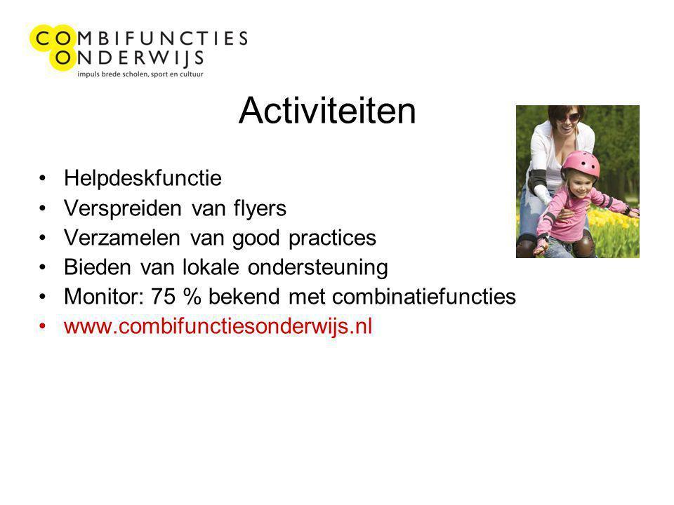 Activiteiten Helpdeskfunctie Verspreiden van flyers Verzamelen van good practices Bieden van lokale ondersteuning Monitor: 75 % bekend met combinatiefuncties www.combifunctiesonderwijs.nl