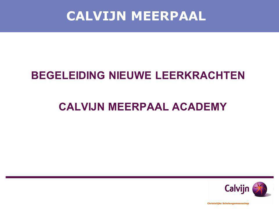 CALVIJN MEERPAAL BEGELEIDING NIEUWE LEERKRACHTEN CALVIJN MEERPAAL ACADEMY
